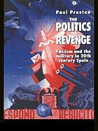 The politics of revenge : fascism and the military in twentieth-century Spain