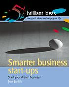 Smarter Business Start Ups : Start Your Dream Business.
