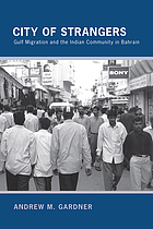 City of strangers : Gulf migration and the Indian community in Bahrain