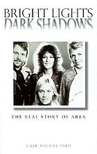 Bright lights, dark shadows : the real story of Abba