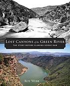 Lost canyons of the Green River : the story before Flaming Gorge Dam