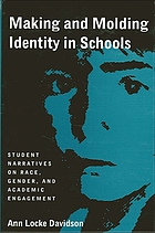 Making and molding identity in schools : student narratives on race, gender, and academic engagement