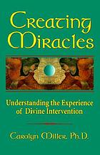 Creating miracles : understanding the experience of divine intervention