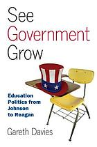 See government grow : education politics from Johnson to Reagan