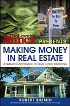The Learning Annex presents making money in real estate : a smarter approach to real estate investing