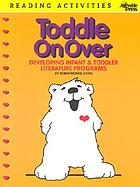 Toddle on over : developing infant & toddler literature programs