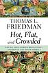 Hot, flat, and crowded : why we need a green revolution--... by  Thomas L Friedman