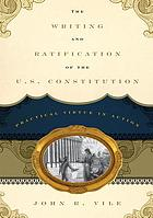 The writing and ratification of the U.S. Constitution : practical virtue in action