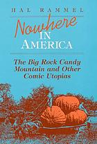 Nowhere in America : the Big Rock Candy Mountain and other comic utopias