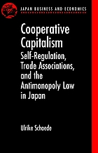 Cooperative capitalism : self-regulation, trade associations, and the antimonopoly law in Japan