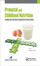 Prenatal and childhood nutrition : evaluating the neurocognitive connections