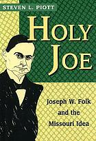 Holy Joe : Joseph W. Folk and the Missouri idea
