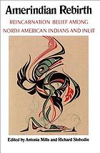 Amerindian rebirth : reincarnation belief among North American Indians and Inuit