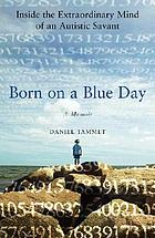 Born on a blue day : the gift of an extraordinary mind