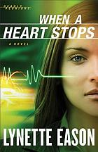 When a heart stops : a novel