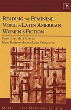 Reading the feminine voice in Latin American women's fiction : from Teresa de la Parra to Elena Poniatowska and Luisa Valenzuela