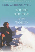 Touch the top of the world : a blind man's journey to climb farther than the eye can see