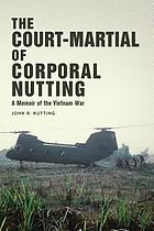 The court-martial of Corporal Nutting : a memoir of the Vietnam War