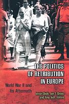 The politics of retribution in Europe : World War II and its aftermath