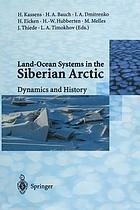 Land-Ocean Systems in the Siberian Arctic : Dynamics and History