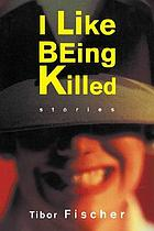 I like being killed : stories