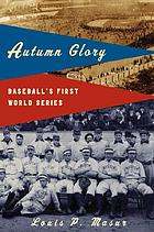 Autumn glory : baseball's first World Series