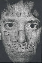 Lou Reed : pass thru fire ; the collected lyrics.