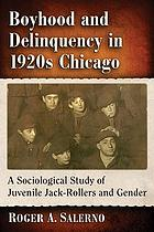 Boyhood and delinquency in 1920s Chicago : a sociological study of juvenile jack-rollers and gender