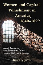 Women and capital punishment in America, 1840-1899 : death sentences and executions in the United States and Canada