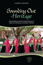 Sounding out heritage : cultural politics and the social practice of quan họ folk song in northern Vietnam