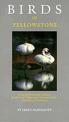 Birds of Yellowstone : a practical habitat guide to the birds of Yellowstone National Park, and where to find them