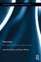 Pre-crime : pre-emption, precaution and the future