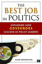 The best job in politics : exploring how governors succeed as policy leaders