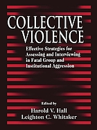 Collective violence : effective strategies for assessing and interviewing in fatal group and institutional aggression
