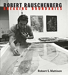 Robert Rauschenberg : breaking boundaries