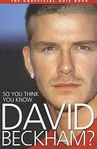 So you think you know David Beckham?