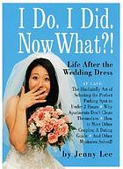 I do, I did, Now what?! : life after the wedding dress