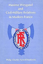 Maxime Weygand and civil-military relations in modern France.