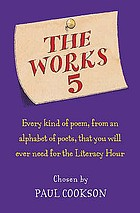 The works 5 : every kind of poem, from an alphabet of poets, that you will ever need for the literacy hour