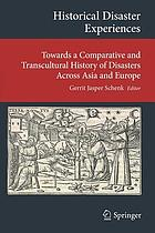 Historical disaster experiences : towards a comparative and transcultural history of disasters across Asia and Europe