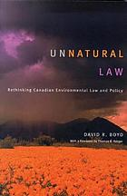 Unnatural law : rethinking Canadian environmental law and policy