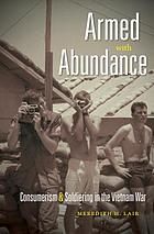 Armed with abundance : consumerism & soldiering in the Vietnam War