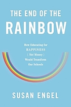 The end of the rainbow : how educating for happiness not money would transform our schools
