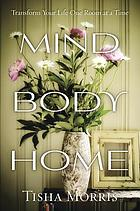 Mind, body, home : transform your life one room at a time