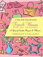 French women for all seasons : a year of secrets, recipes, & pleasure