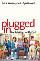 Plugged in : how media attract and affectyouth