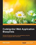 CodeIgniter web application blueprints : develop full-featured dynamic web applications using the powerful Codelgniter MVC framework