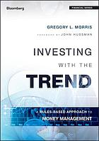 Investing with the trend : a rules-based approach to money management