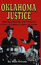 Oklahoma justice : the Oklahoma City Police, a century of gunfighters, gangsters and terrorists