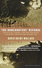 The bonehunters' revenge : dinosaurs, greed, and the greatest scientific feud of the gilded age